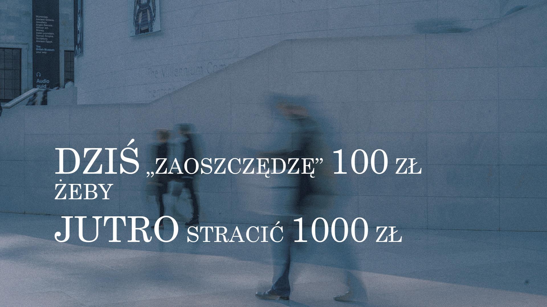 AM I REALLY SAVING MYSELF MONEY? TODAY I WILL SAVE 100 PLN TO LOSE 1000 PLN TOMORROW