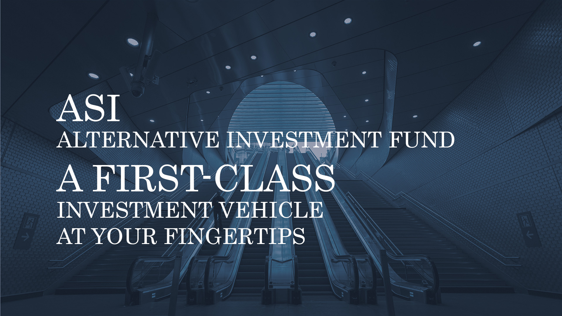 ALTERNATIVE INVESTMENT FUND (ASI) – A FIRST-CLASS INVESTMENT VEHICLE AT YOUR FINGERTIPS