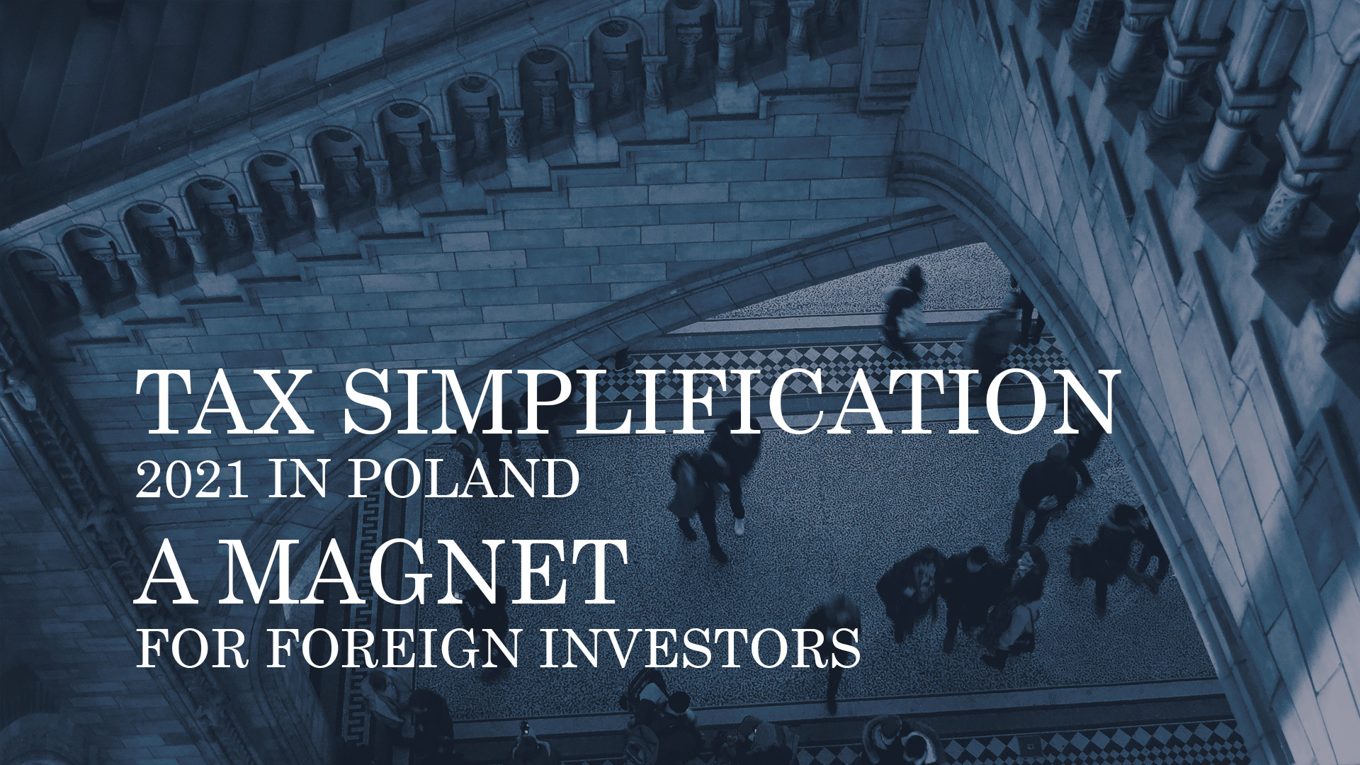 TAX SIMPLIFICATION 2021 IN POLAND – A MAGNET FOR FOREIGN INVESTORS
