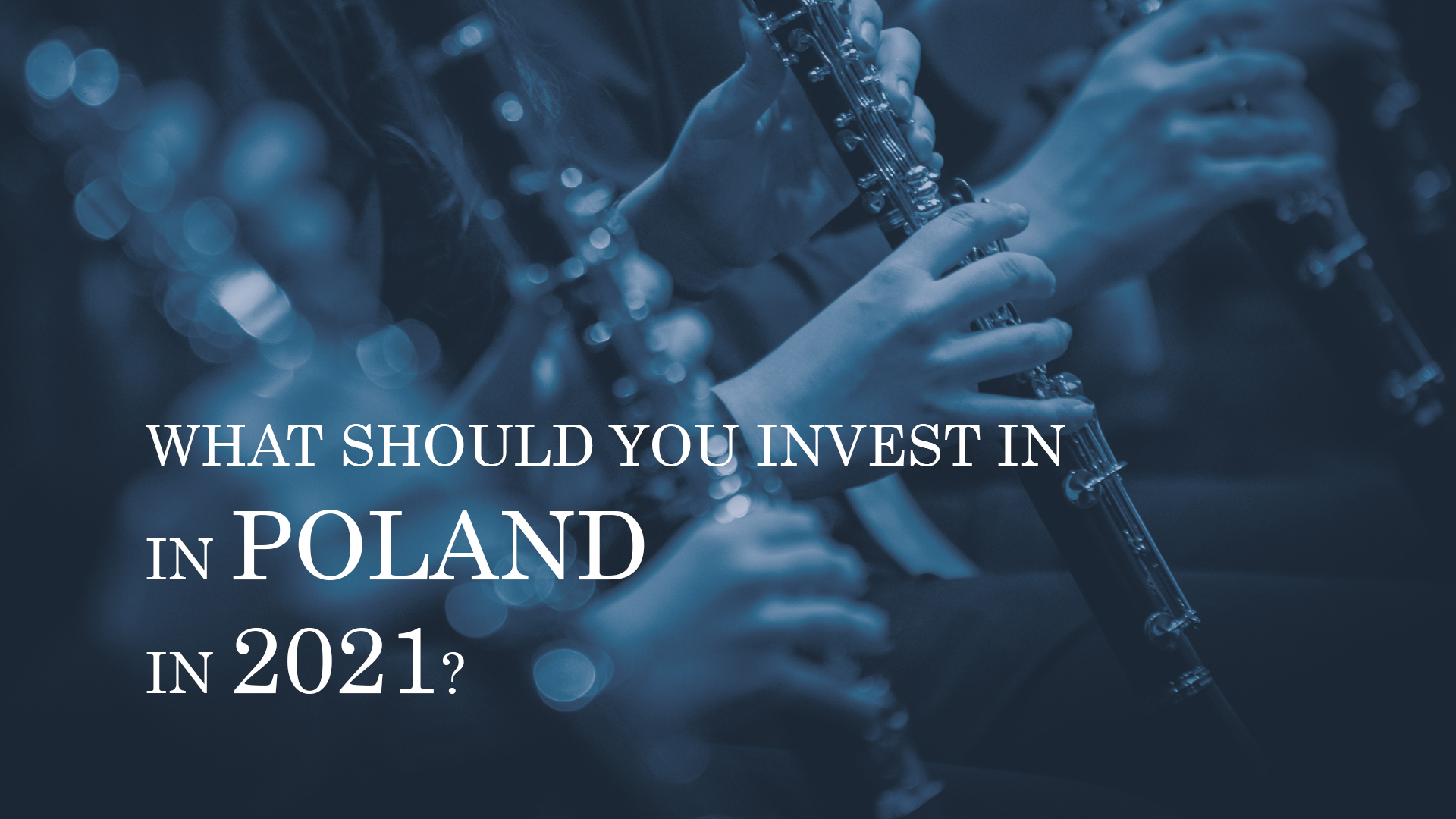 WHAT SHOULD YOU INVEST IN IN POLAND IN 2021?