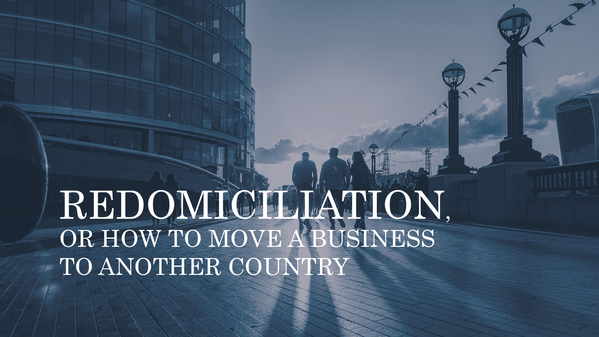 REDOMICILIATION, OR HOW TO MOVE A BUSINESS TO ANOTHER COUNTRY