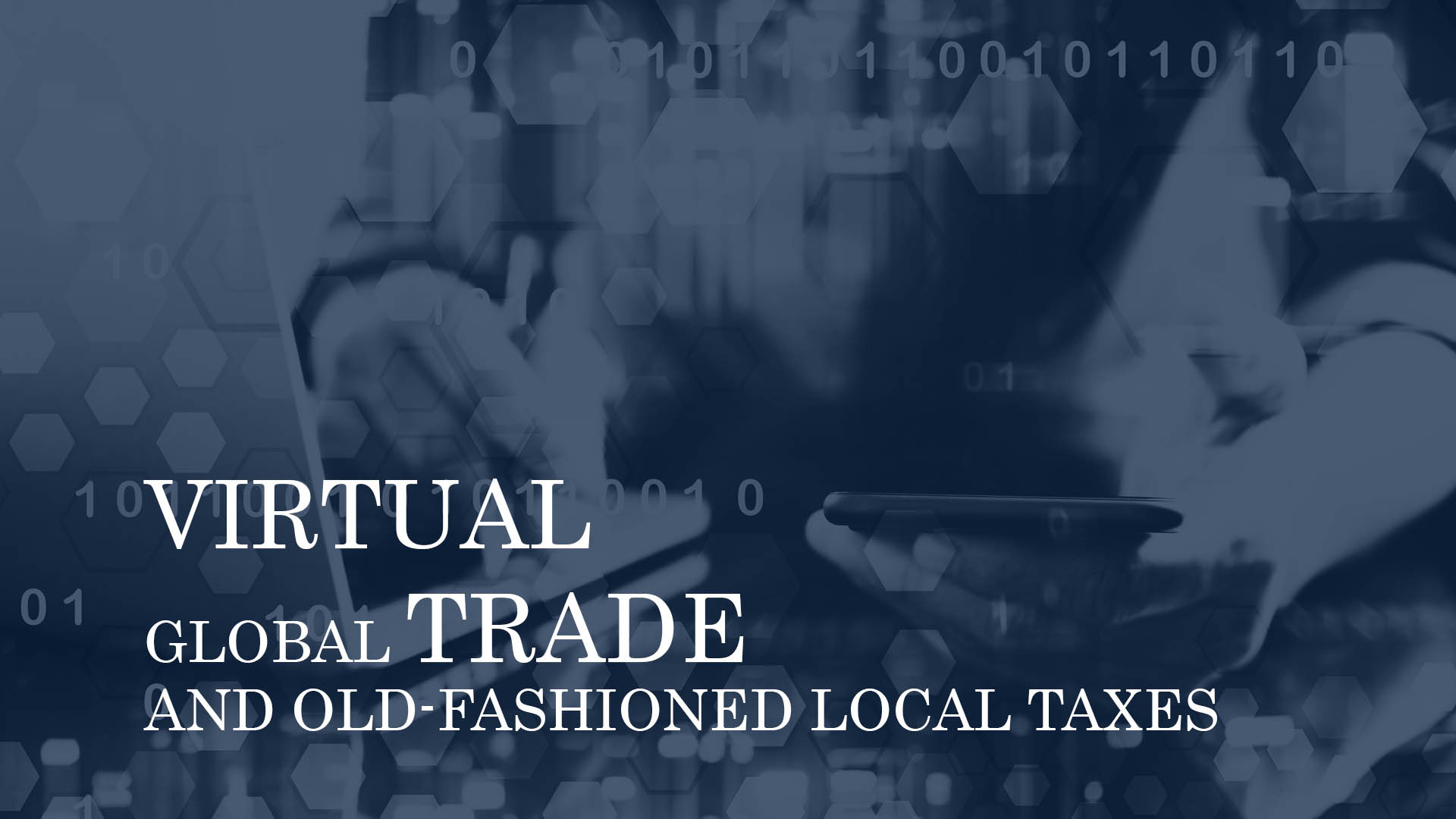 VIRTUAL GLOBAL TRADE AND OLD-FASHIONED LOCAL TAXES