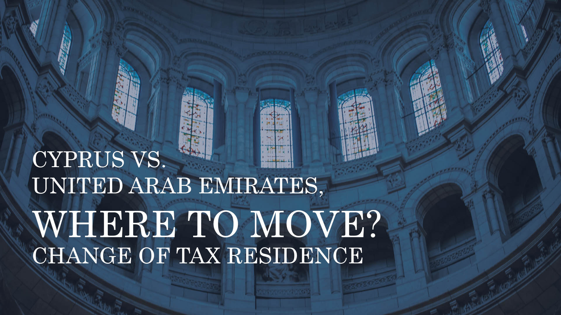 CYPRUS VS. UNITED ARAB EMIRATES WHERE TO MOVE CHANGE OF TAX RESIDENCE