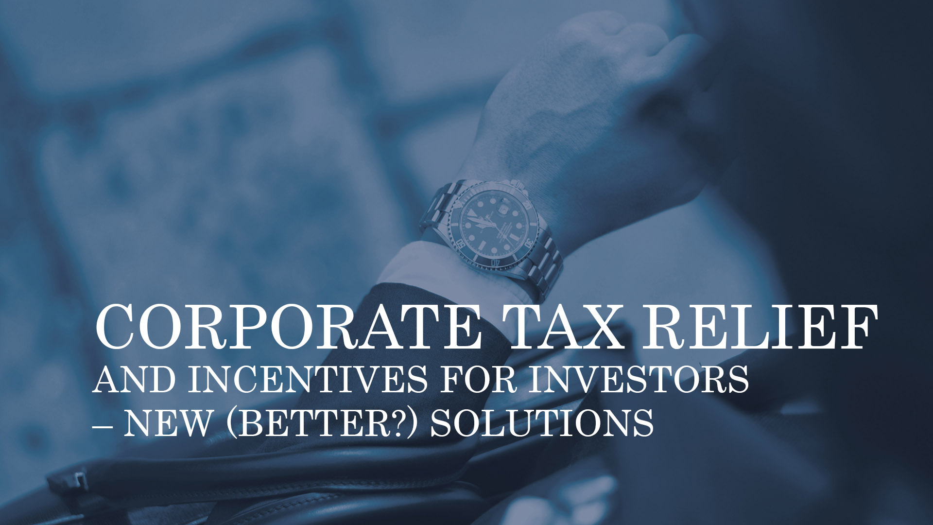 CORPORATE TAX RELIEF AND INCENTIVES FOR INVESTORS – NEW (BETTER?) SOLUTIONS