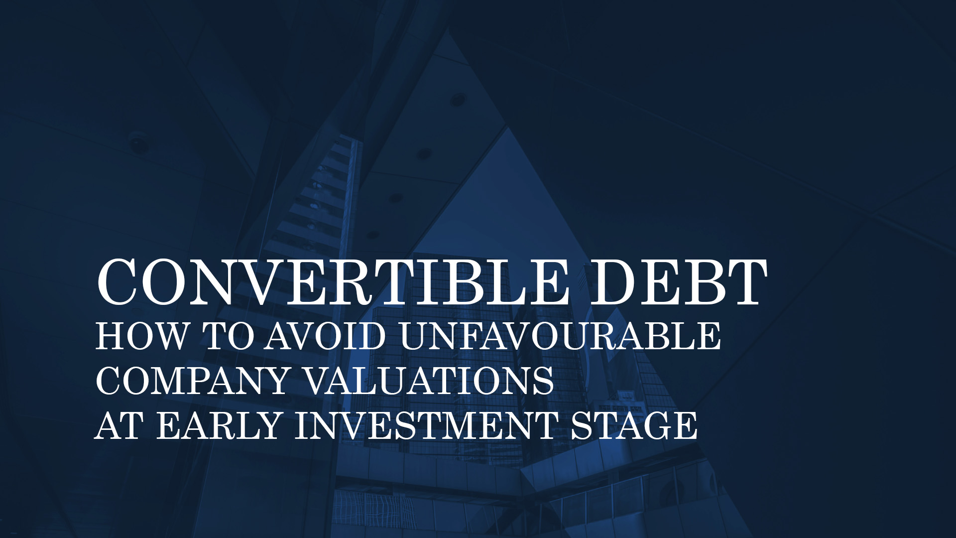 CONVERTIBLE DEBT IN POLAND. HOW TO AVOID UNFAVOURABLE COMPANY VALUATIONS AT EARLY INVESTMENT STAGE
