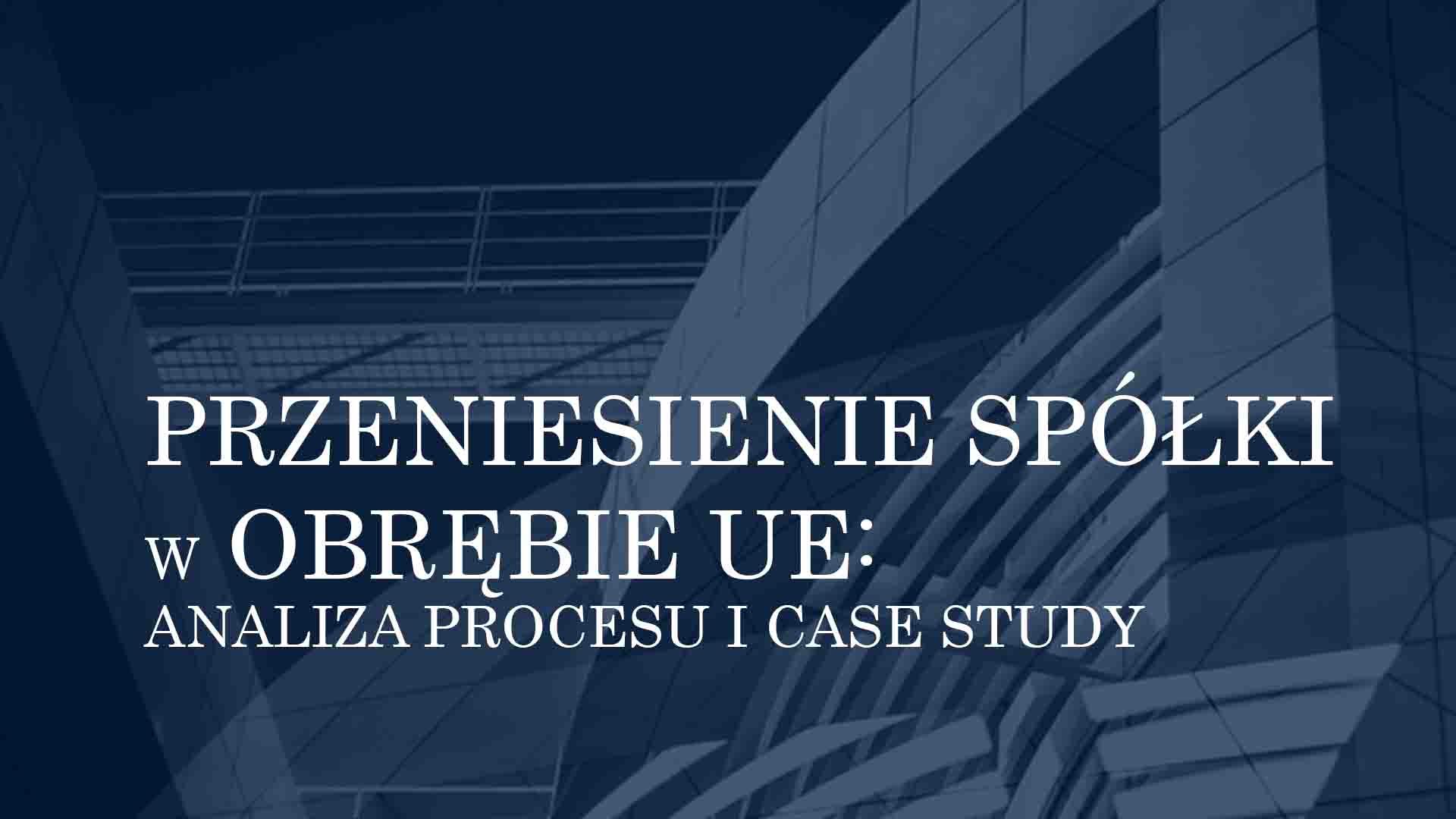 PRZENIESIENIE SPÓŁKI W OBRĘBIE UE: ANALIZA PROCESU I CASE STUDY
