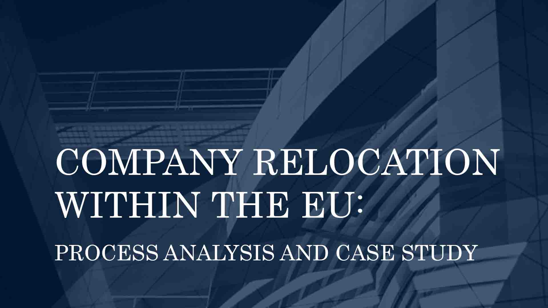 COMPANY RELOCATION WITHIN THE EU: PROCESS ANALYSIS AND CASE STUDY