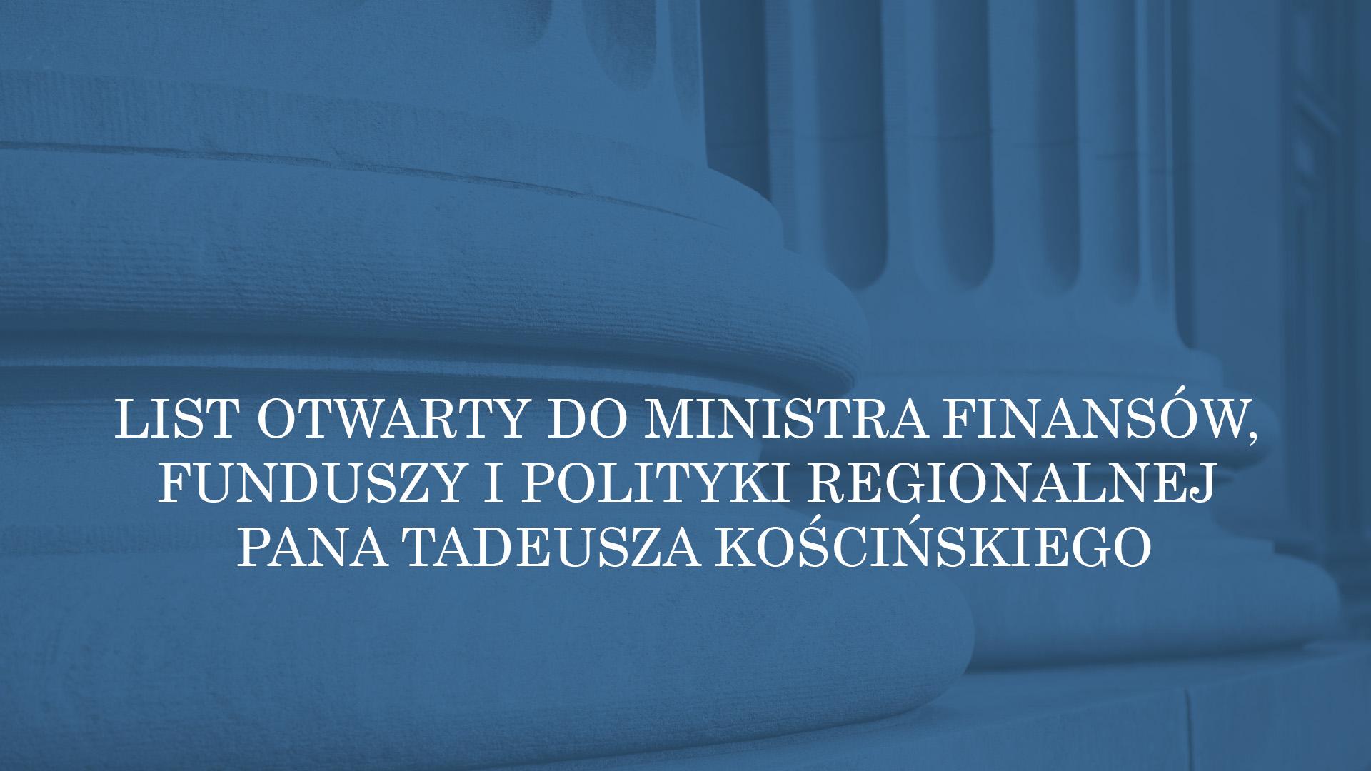 LIST OTWARTY DOMINISTRA FINANSÓW, FUNDUSZY IPOLITYKI REGIONALNEJ PANA TADEUSZA KOŚCIŃSKIEGO WSPRAWIE ZMIAN PRZEPISÓW PODATKOWYCH OGRANICZAJĄCYCH MIĘDZYNARODOWĄ EKSPANSJĘ POLSKICH PRZEDSIĘBIORSTW.